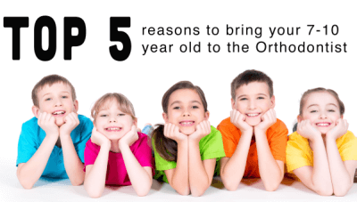 Top 5 Reasons To Bring Your 7-10 Year Old To The Orthodontist!